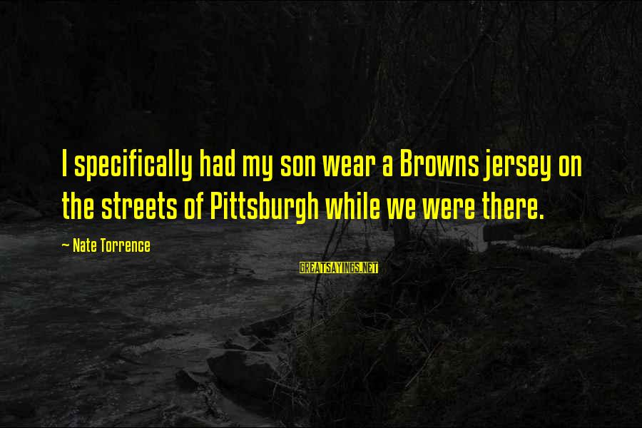 Pittsburgh's Sayings By Nate Torrence: I specifically had my son wear a Browns jersey on the streets of Pittsburgh while