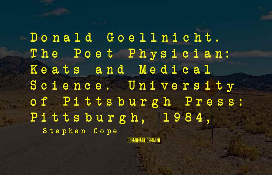 Pittsburgh's Sayings By Stephen Cope: Donald Goellnicht. The Poet-Physician: Keats and Medical Science. University of Pittsburgh Press: Pittsburgh, 1984,