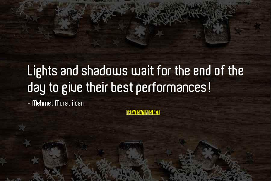 Placed In Tcs Sayings By Mehmet Murat Ildan: Lights and shadows wait for the end of the day to give their best performances!
