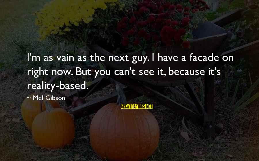 Placed In Tcs Sayings By Mel Gibson: I'm as vain as the next guy. I have a facade on right now. But