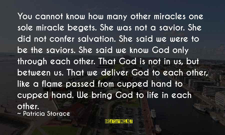 Placed In Tcs Sayings By Patricia Storace: You cannot know how many other miracles one sole miracle begets. She was not a