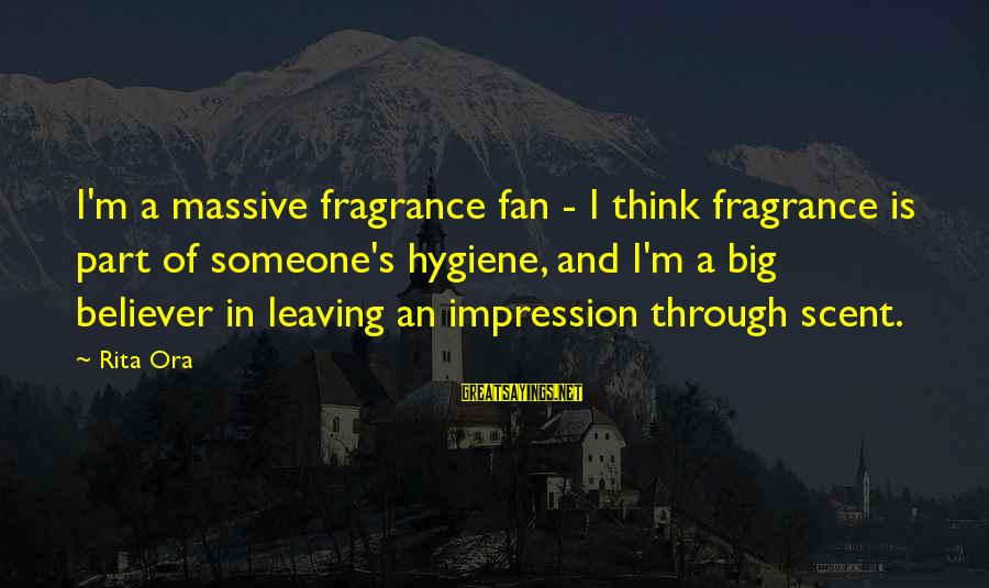 Placed In Tcs Sayings By Rita Ora: I'm a massive fragrance fan - I think fragrance is part of someone's hygiene, and