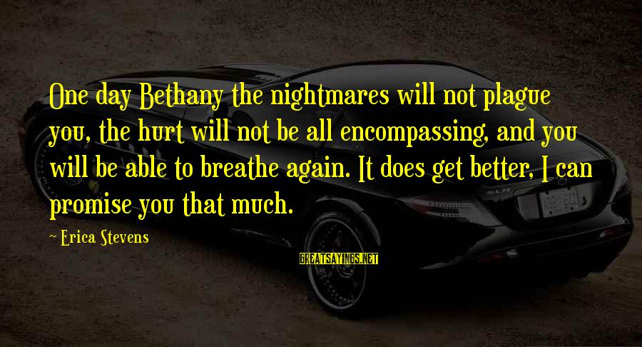 Placemaking Sayings By Erica Stevens: One day Bethany the nightmares will not plague you, the hurt will not be all