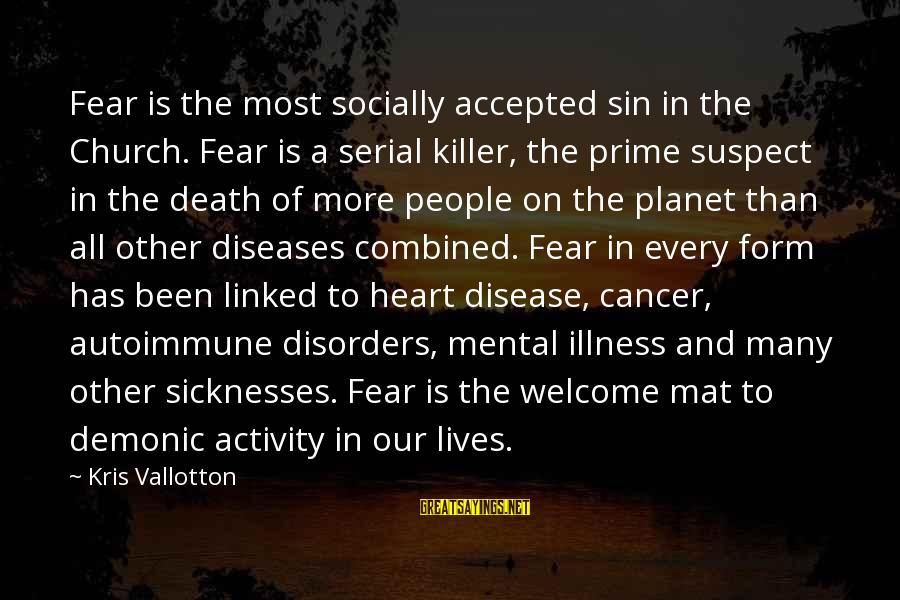 Placemaking Sayings By Kris Vallotton: Fear is the most socially accepted sin in the Church. Fear is a serial killer,