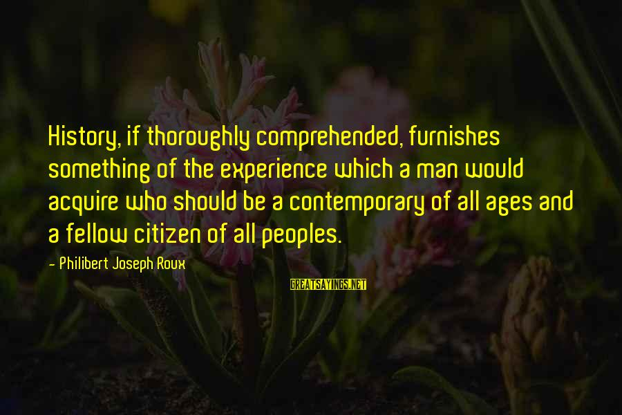 Placemaking Sayings By Philibert Joseph Roux: History, if thoroughly comprehended, furnishes something of the experience which a man would acquire who