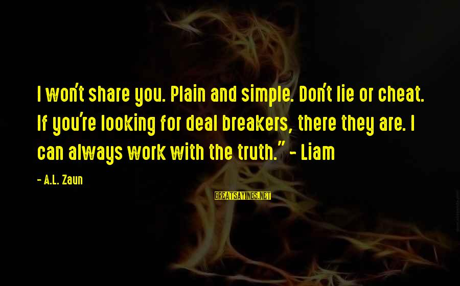 Plain And Simple Sayings By A.L. Zaun: I won't share you. Plain and simple. Don't lie or cheat. If you're looking for