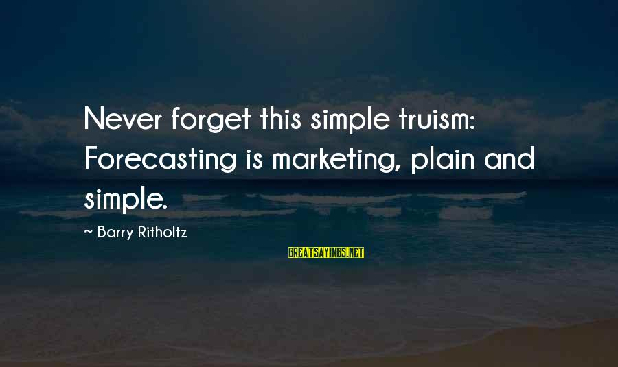 Plain And Simple Sayings By Barry Ritholtz: Never forget this simple truism: Forecasting is marketing, plain and simple.