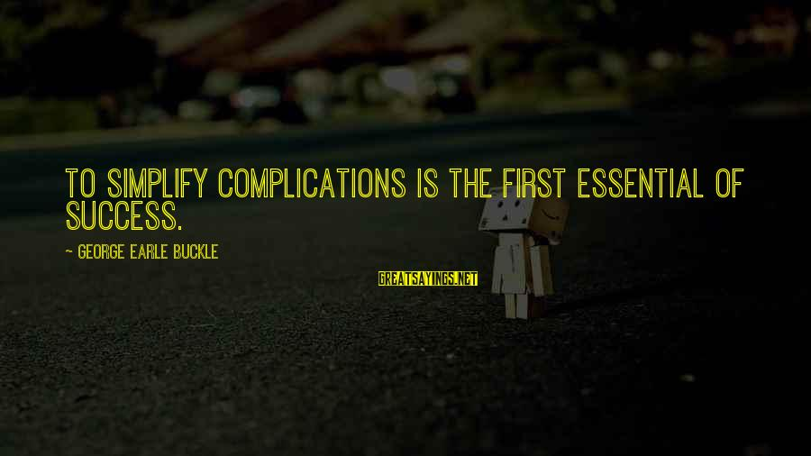 Plain And Simple Sayings By George Earle Buckle: To simplify complications is the first essential of success.