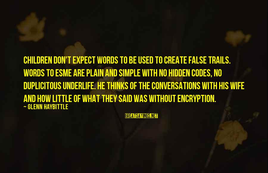 Plain And Simple Sayings By Glenn Haybittle: Children don't expect words to be used to create false trails. Words to Esme are
