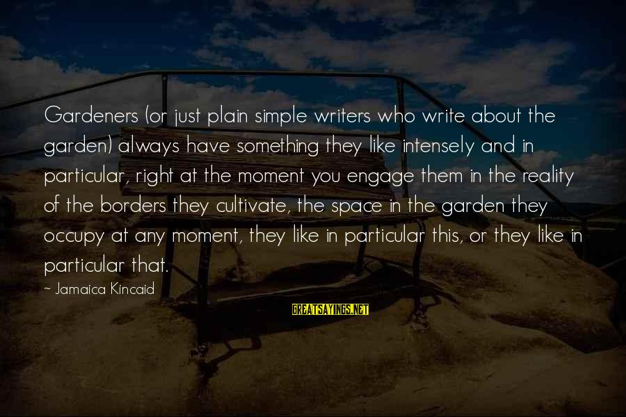 Plain And Simple Sayings By Jamaica Kincaid: Gardeners (or just plain simple writers who write about the garden) always have something they