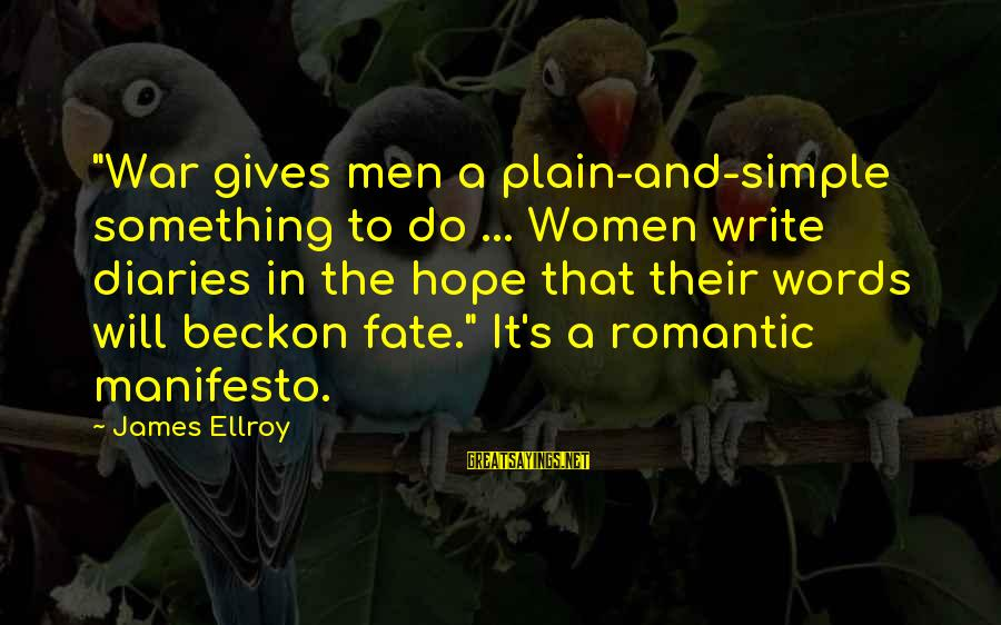 "Plain And Simple Sayings By James Ellroy: ""War gives men a plain-and-simple something to do ... Women write diaries in the hope"