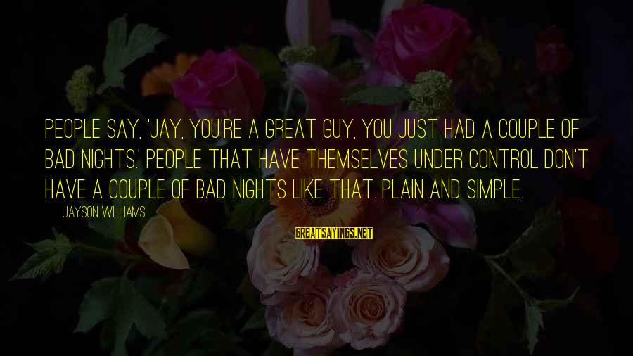 Plain And Simple Sayings By Jayson Williams: People say, 'Jay, you're a great guy, you just had a couple of bad nights.'