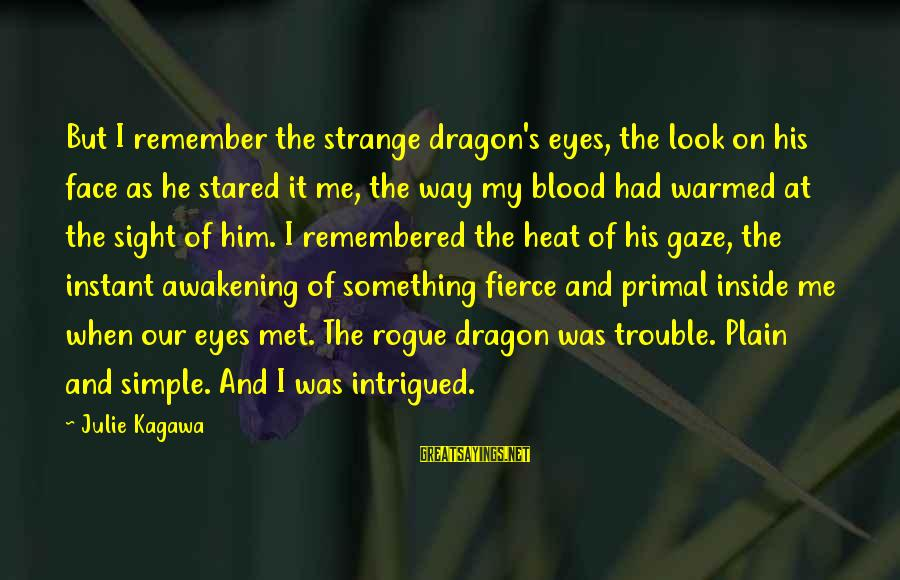 Plain And Simple Sayings By Julie Kagawa: But I remember the strange dragon's eyes, the look on his face as he stared