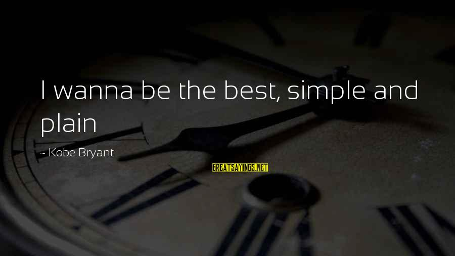 Plain And Simple Sayings By Kobe Bryant: I wanna be the best, simple and plain