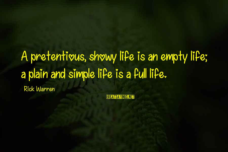 Plain And Simple Sayings By Rick Warren: A pretentious, showy life is an empty life; a plain and simple life is a
