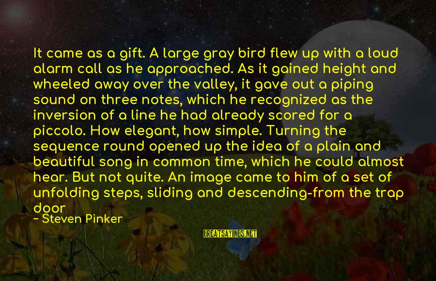 Plain And Simple Sayings By Steven Pinker: It came as a gift. A large gray bird flew up with a loud alarm