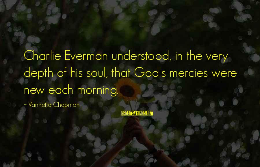 Plain And Simple Sayings By Vannetta Chapman: Charlie Everman understood, in the very depth of his soul, that God's mercies were new