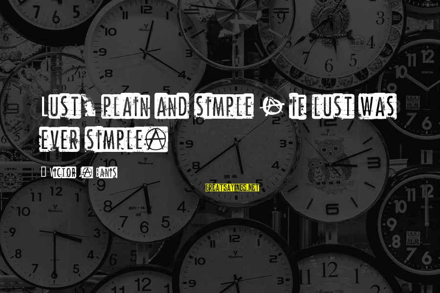 Plain And Simple Sayings By Victor J. Banis: Lust, plain and simple - if lust was ever simple.