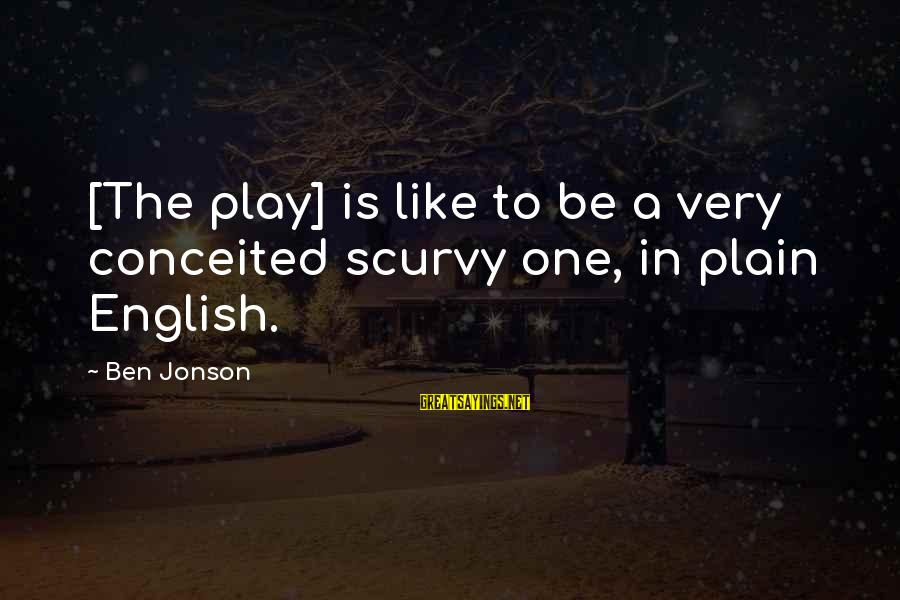 Plain English Sayings By Ben Jonson: [The play] is like to be a very conceited scurvy one, in plain English.