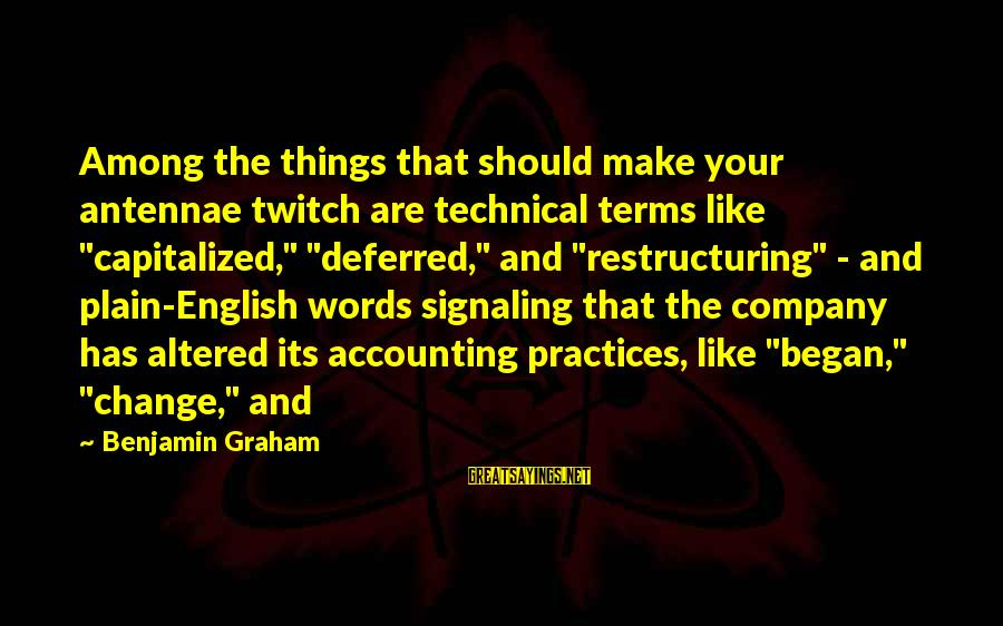 "Plain English Sayings By Benjamin Graham: Among the things that should make your antennae twitch are technical terms like ""capitalized,"" ""deferred,"""