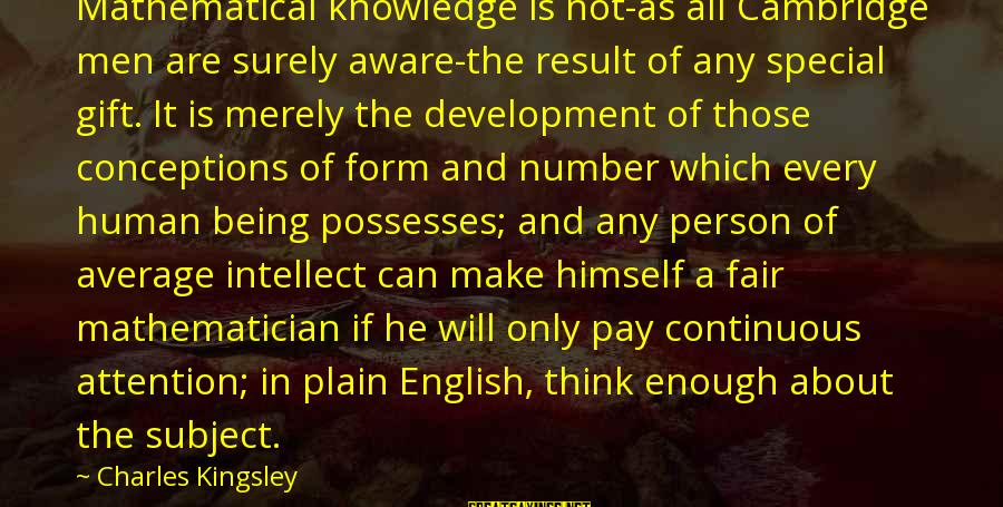 Plain English Sayings By Charles Kingsley: Mathematical knowledge is not-as all Cambridge men are surely aware-the result of any special gift.