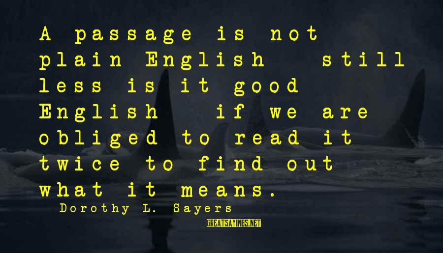 Plain English Sayings By Dorothy L. Sayers: A passage is not plain English - still less is it good English - if