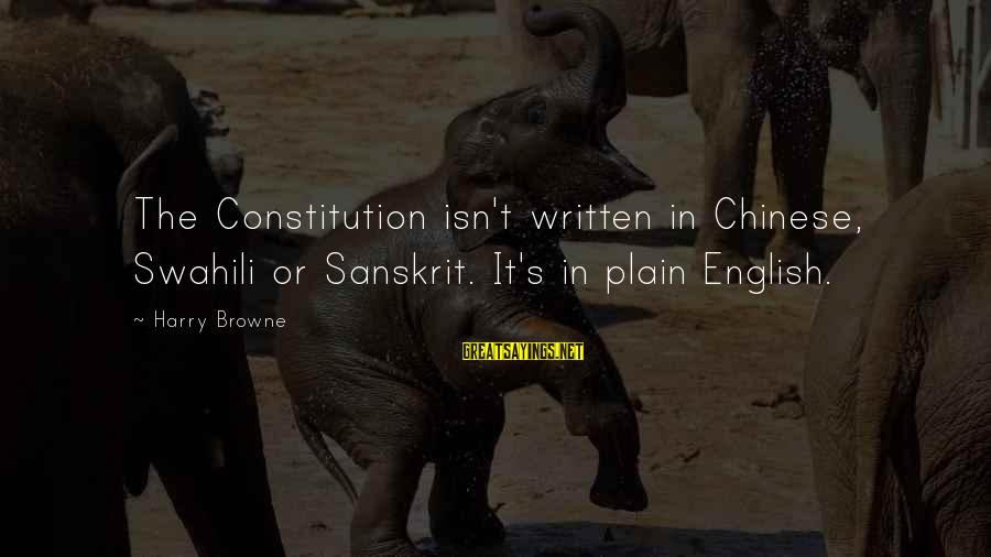 Plain English Sayings By Harry Browne: The Constitution isn't written in Chinese, Swahili or Sanskrit. It's in plain English.
