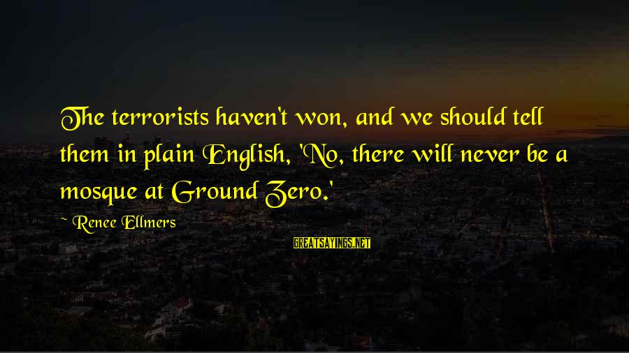 Plain English Sayings By Renee Ellmers: The terrorists haven't won, and we should tell them in plain English, 'No, there will
