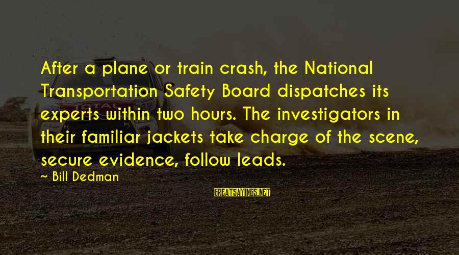 Plane Crash Sayings By Bill Dedman: After a plane or train crash, the National Transportation Safety Board dispatches its experts within