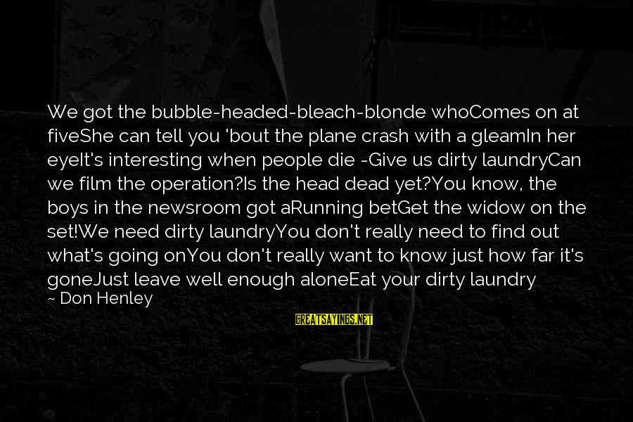 Plane Crash Sayings By Don Henley: We got the bubble-headed-bleach-blonde whoComes on at fiveShe can tell you 'bout the plane crash