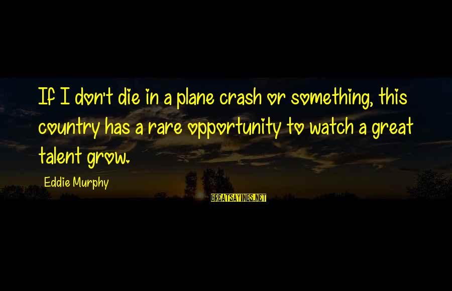 Plane Crash Sayings By Eddie Murphy: If I don't die in a plane crash or something, this country has a rare