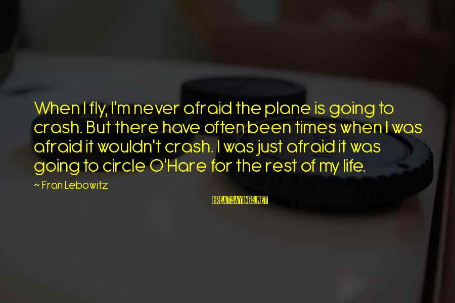 Plane Crash Sayings By Fran Lebowitz: When I fly, I'm never afraid the plane is going to crash. But there have