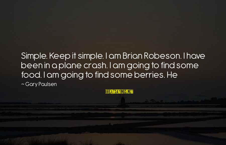 Plane Crash Sayings By Gary Paulsen: Simple. Keep it simple. I am Brian Robeson. I have been in a plane crash.