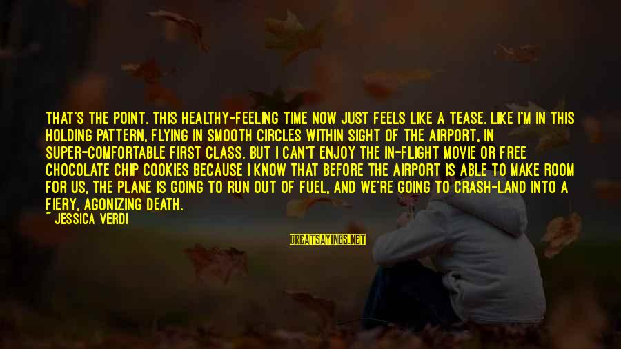 Plane Crash Sayings By Jessica Verdi: That's the point. This healthy-feeling time now just feels like a tease. Like I'm in