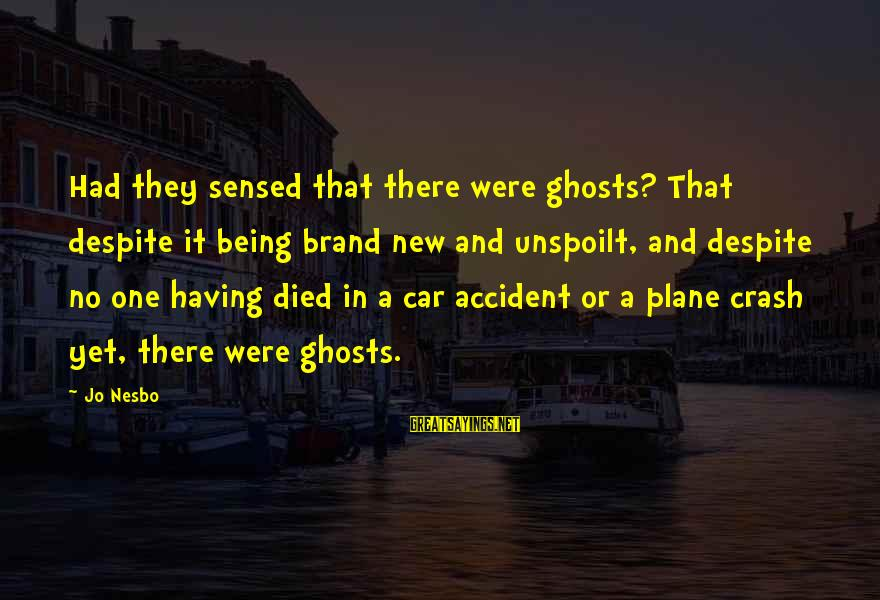 Plane Crash Sayings By Jo Nesbo: Had they sensed that there were ghosts? That despite it being brand new and unspoilt,