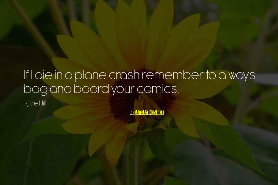 Plane Crash Sayings By Joe Hill: If I die in a plane crash remember to always bag and board your comics.
