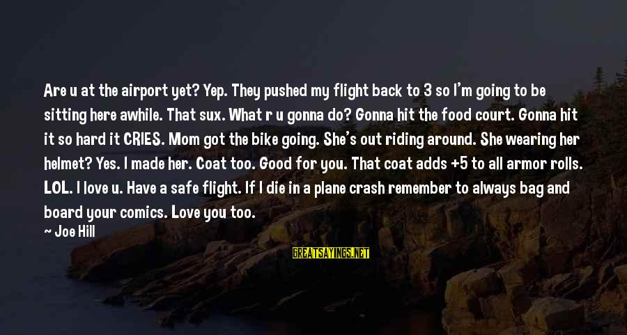 Plane Crash Sayings By Joe Hill: Are u at the airport yet? Yep. They pushed my flight back to 3 so