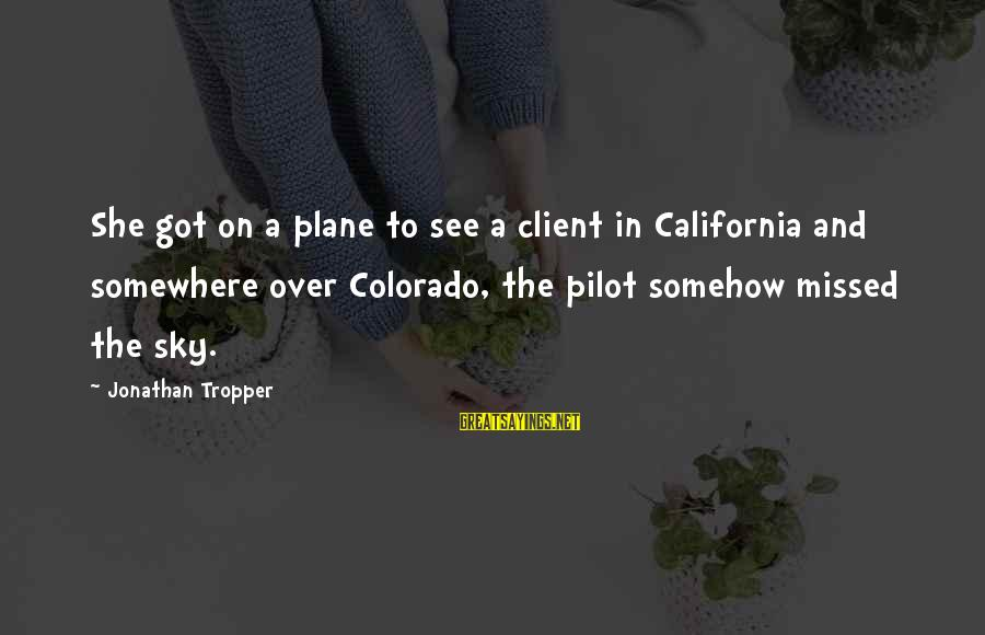 Plane Crash Sayings By Jonathan Tropper: She got on a plane to see a client in California and somewhere over Colorado,