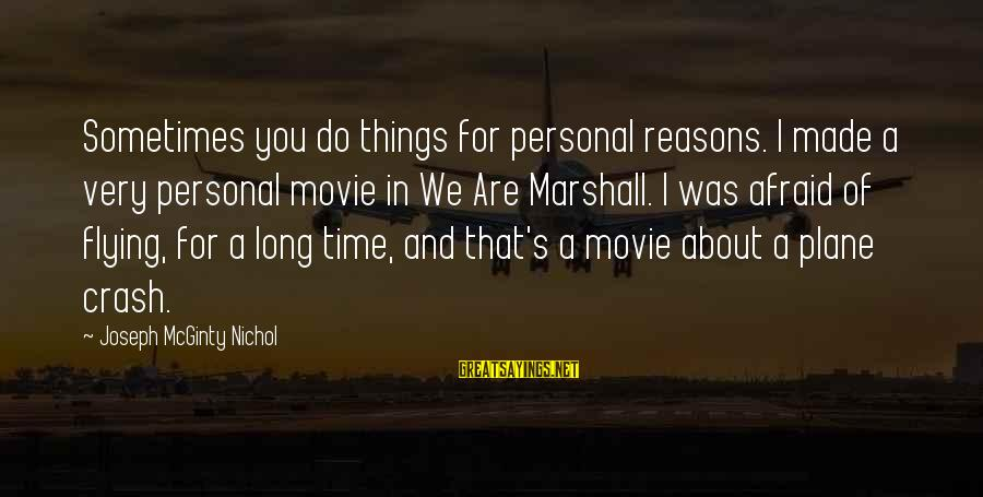 Plane Crash Sayings By Joseph McGinty Nichol: Sometimes you do things for personal reasons. I made a very personal movie in We