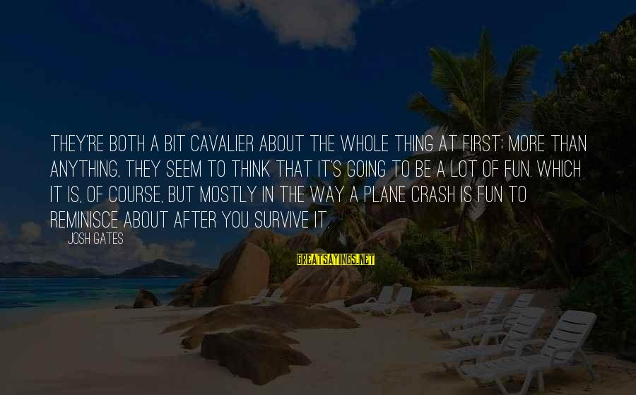 Plane Crash Sayings By Josh Gates: They're both a bit cavalier about the whole thing at first; more than anything, they