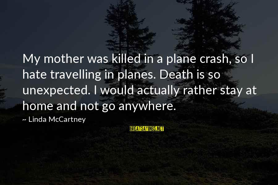 Plane Crash Sayings By Linda McCartney: My mother was killed in a plane crash, so I hate travelling in planes. Death