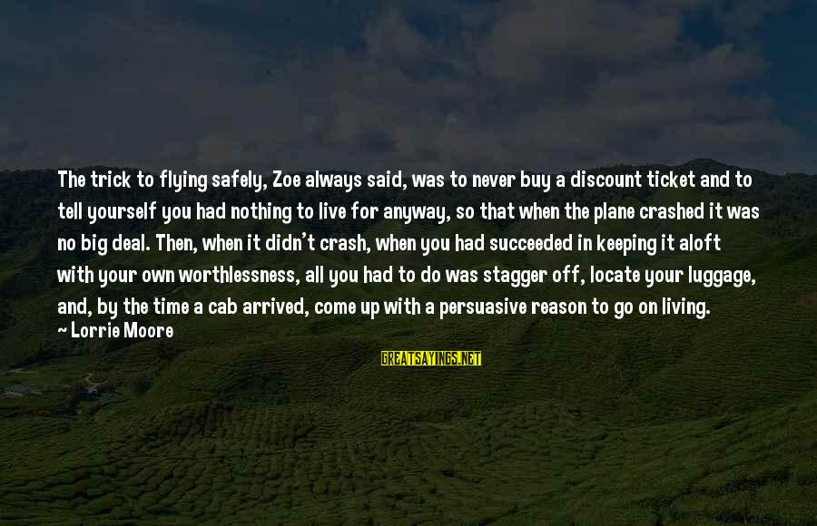Plane Crash Sayings By Lorrie Moore: The trick to flying safely, Zoe always said, was to never buy a discount ticket
