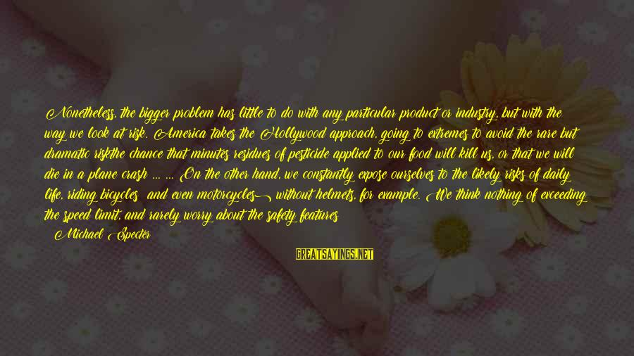 Plane Crash Sayings By Michael Specter: Nonetheless, the bigger problem has little to do with any particular product or industry, but