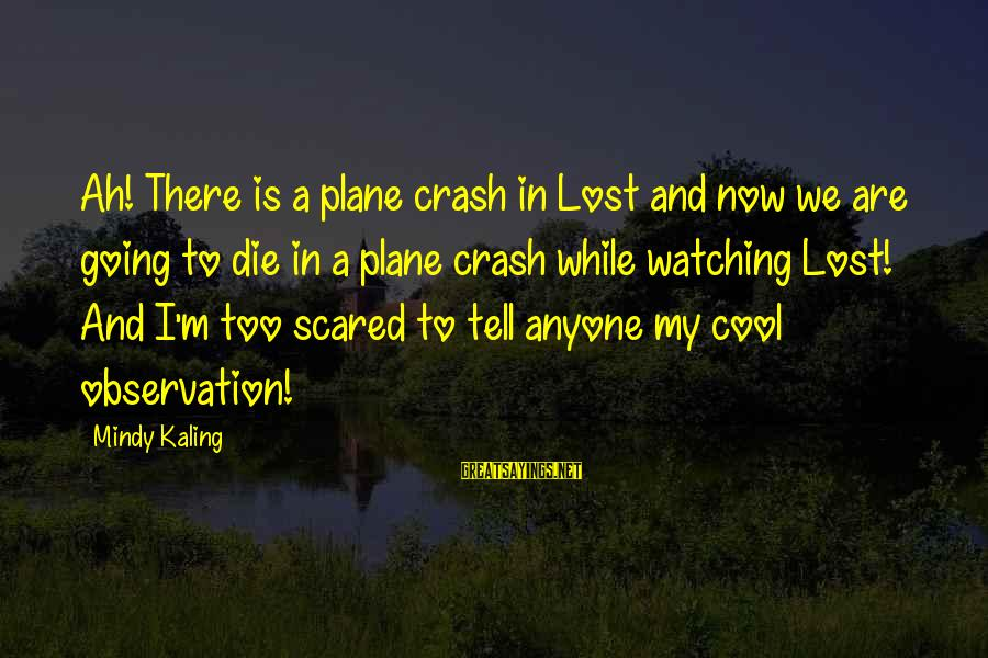 Plane Crash Sayings By Mindy Kaling: Ah! There is a plane crash in Lost and now we are going to die