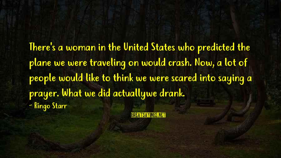 Plane Crash Sayings By Ringo Starr: There's a woman in the United States who predicted the plane we were traveling on