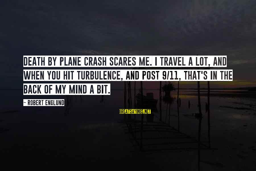 Plane Crash Sayings By Robert Englund: Death by plane crash scares me. I travel a lot, and when you hit turbulence,