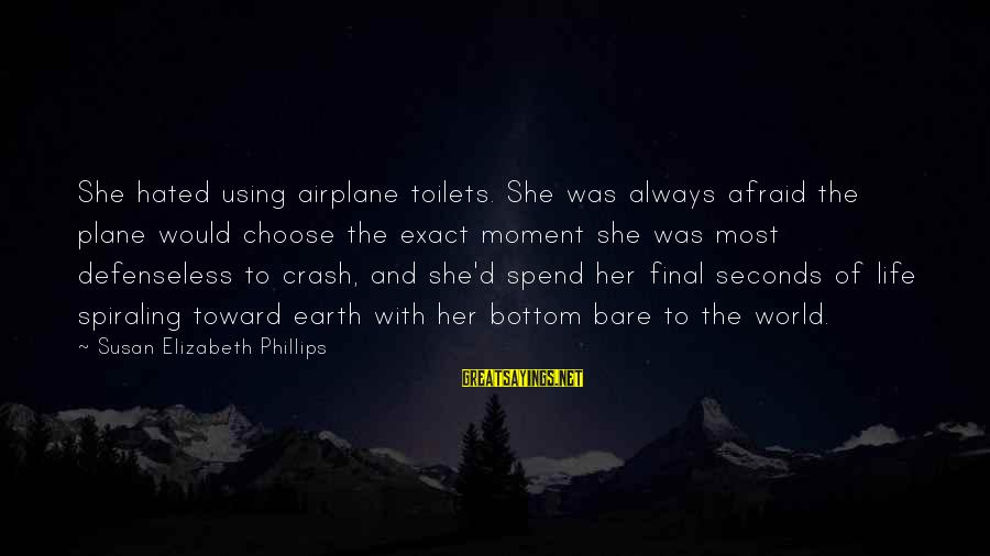 Plane Crash Sayings By Susan Elizabeth Phillips: She hated using airplane toilets. She was always afraid the plane would choose the exact