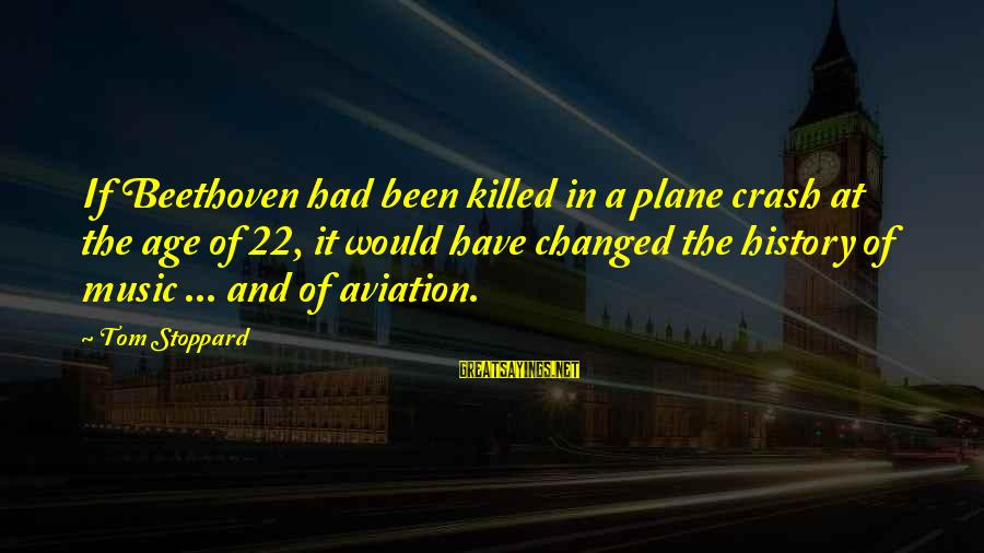 Plane Crash Sayings By Tom Stoppard: If Beethoven had been killed in a plane crash at the age of 22, it
