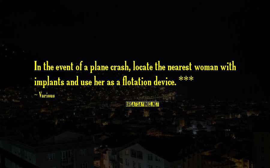 Plane Crash Sayings By Various: In the event of a plane crash, locate the nearest woman with implants and use