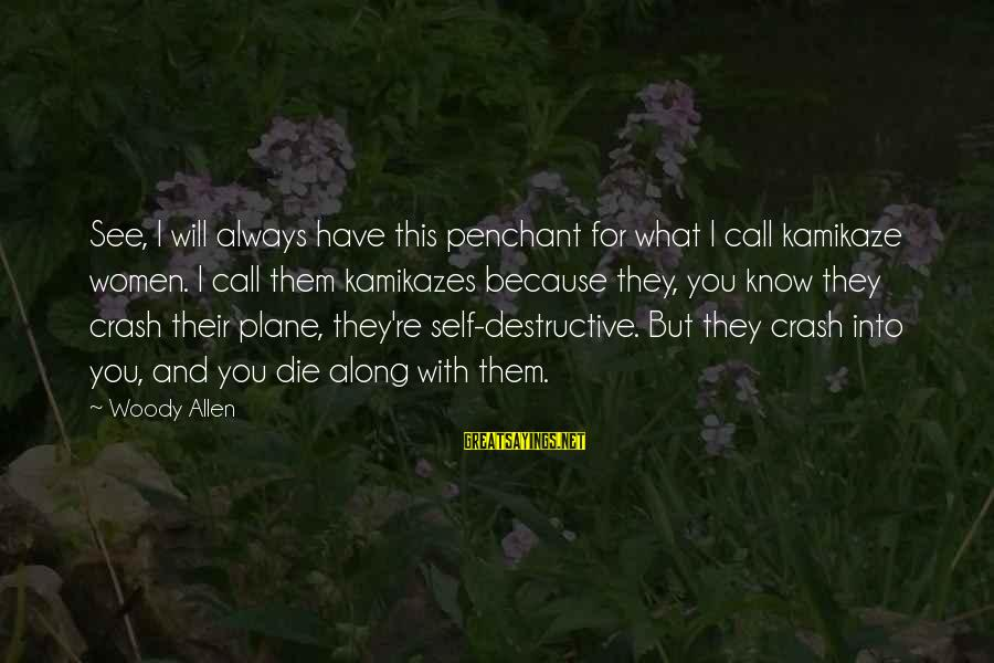 Plane Crash Sayings By Woody Allen: See, I will always have this penchant for what I call kamikaze women. I call